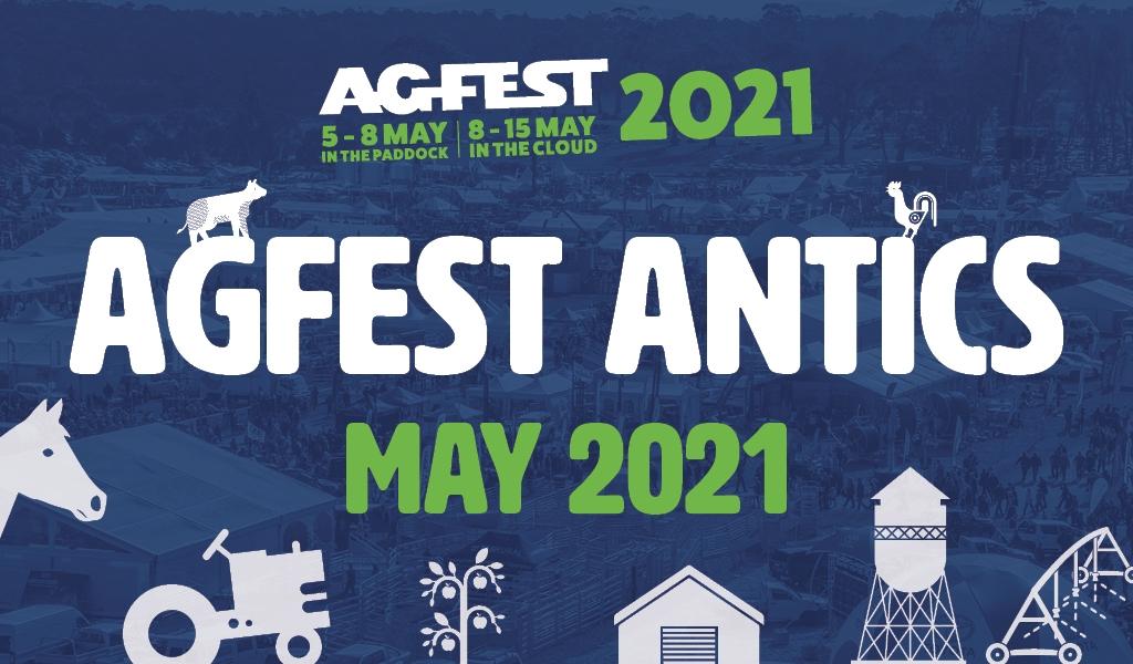 Agfest Antics - May 2021