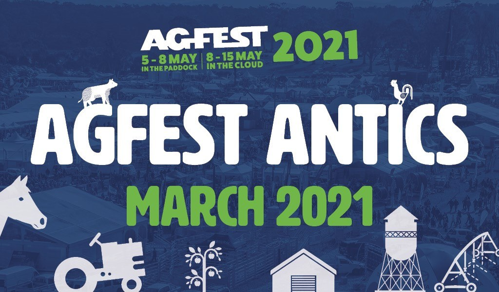 Agfest Antics - March 2021